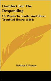 Comfort For The Desponding - William P. Nimmo