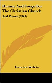 Hymns And Songs For The Christian Church - Emma Jane Worboise