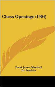 Chess Openings (1904) - Frank James Marshall