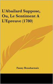 L'Abailard Suppose, Ou, Le Sentiment A L'Epreuve (1780) - Fanny Beauharnais