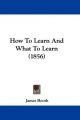 How To Learn And What To Learn (1856) - James Booth