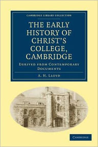 The Early History of Christ's College, Cambridge: Derived from Contemporary Documents - A. H. Lloyd