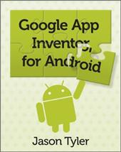 App Inventor for Android: Build Your Own Apps - No Experience Required! - Tyler, Jason