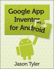 App Inventor for Android: Build your own apps - no experience required! - Jason Tyler