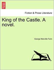 King Of The Castle. A Novel. - George Manville Fenn