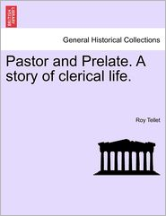Pastor And Prelate. A Story Of Clerical Life. - Roy Tellet