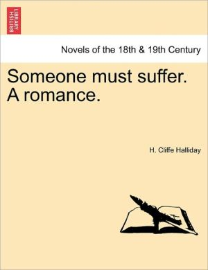 Someone Must Suffer. a Romance. - H. Cliffe Halliday