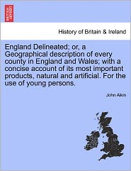 England Delineated; Or, a Geographical Description of Every County in England and Wales; With a Concise Account of Its Most Important Products, Natura