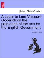 A Letter to Lord Viscount Goderich on the patronage of the Arts by the English Government. als Taschenbuch von William Wilkins