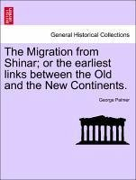 The Migration from Shinar or the earliest links between the Old and the New Continents. - Palmer, George
