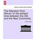The Migration from Shinar; Or the Earliest Links Between the Old and the New Continents. - George Palmer