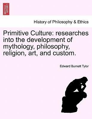 Primitive Culture: researches into the development of mythology, philosophy, religion, art, and custom. als Taschenbuch von Edward Burnett Tylor - British Library, Historical Print Editions