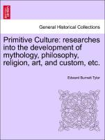 Primitive Culture: researches into the development of mythology, philosophy, religion, art, and custom, etc. als Taschenbuch von Edward Burnett Tylor - British Library, Historical Print Editions