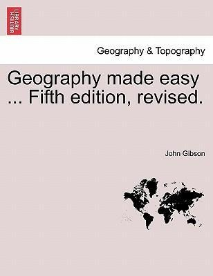 Geography made easy ... Fifth edition, revised. als Taschenbuch von John Gibson - British Library, Historical Print Editions