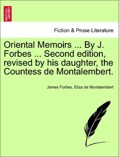 Oriental Memoirs ... By J. Forbes ... Second edition, revised by his daughter, the Countess de Montalembert. als Taschenbuch von James Forbes, Eli...