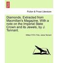 Diamonds. Extracted from MacMillan's Magazine. with a Note on the Imperial State Crown and Its Jewels, by J. Tennant. - William F R S Pole