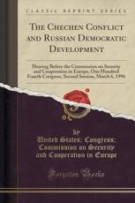 The Chechen Conflict and Russian Democratic Development - United States Congress Commiss Europe