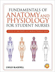 Fundamentals of Anatomy and Physiology for Student Nurses - Ian Peate