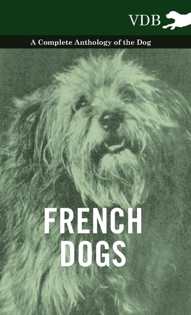 French Dogs - A Complete Anthology of the Breeds als Buch von Various - Vintage Dog Books