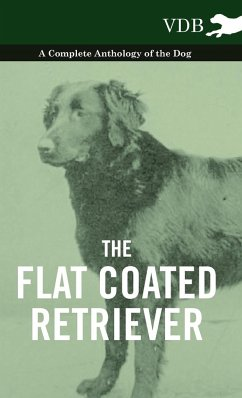 The Flat Coated Retriever - A Complete Anthology of the Dog - Various