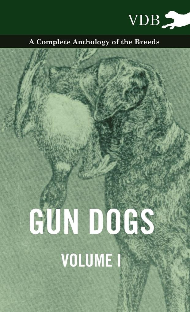 Gun Dogs Vol. I. - A Complete Anthology of the Breeds als Buch von Various - Vintage Dog Books