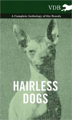 Hairless Dogs - A Complete Anthology of the Breeds