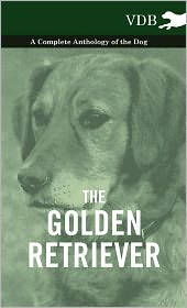The Golden Retriever - A Complete Anthology of the Dog