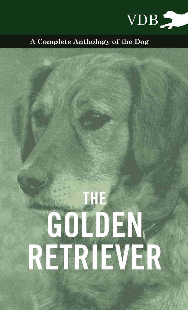 The Golden Retriever - A Complete Anthology of the Dog als Buch von Various - Vintage Dog Books