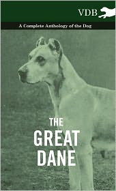 The Great Dane - A Complete Anthology of the Dog - Various