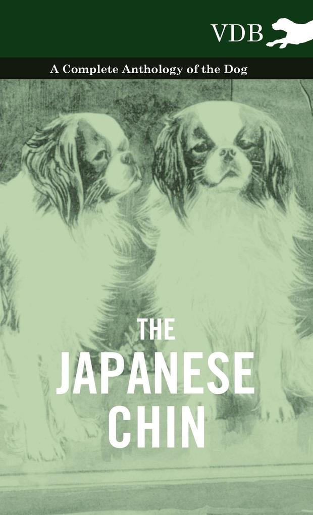The Japanese Chin - A Complete Anthology of the Dog als Buch von Various - Vintage Dog Books