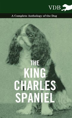 The King Charles Spaniel - A Complete Anthology of the Dog