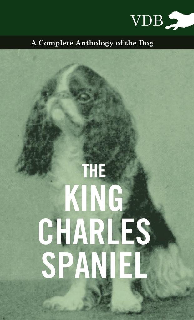 The King Charles Spaniel - A Complete Anthology of the Dog als Buch von Various - Vintage Dog Books