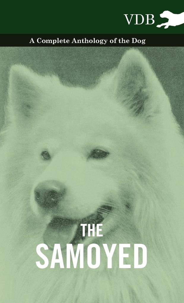 The Samoyed - A Complete Anthology of the Dog als Buch von Various - Vintage Dog Books
