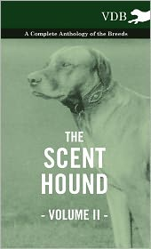 The Scent Hound Vol. II. - A Complete Anthology of the Breeds