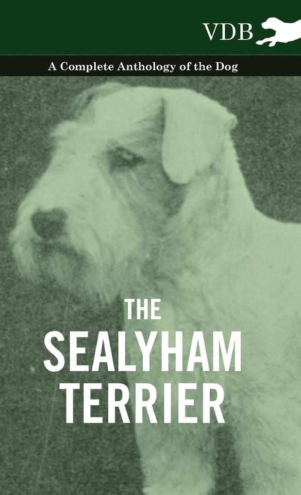 The Sealyham Terrier - A Complete Anthology of the Dog als Buch von Various - Vintage Dog Books