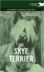 The Skye Terrier - A Complete Anthology of the Dog