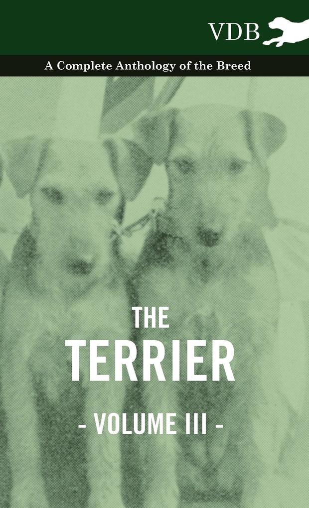The Terrier Vol. III. - A Complete Anthology of the Breed als Buch von Various - Vintage Dog Books