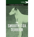 The Smooth Fox Terrier - A Complete Anthology of the Dog - Various
