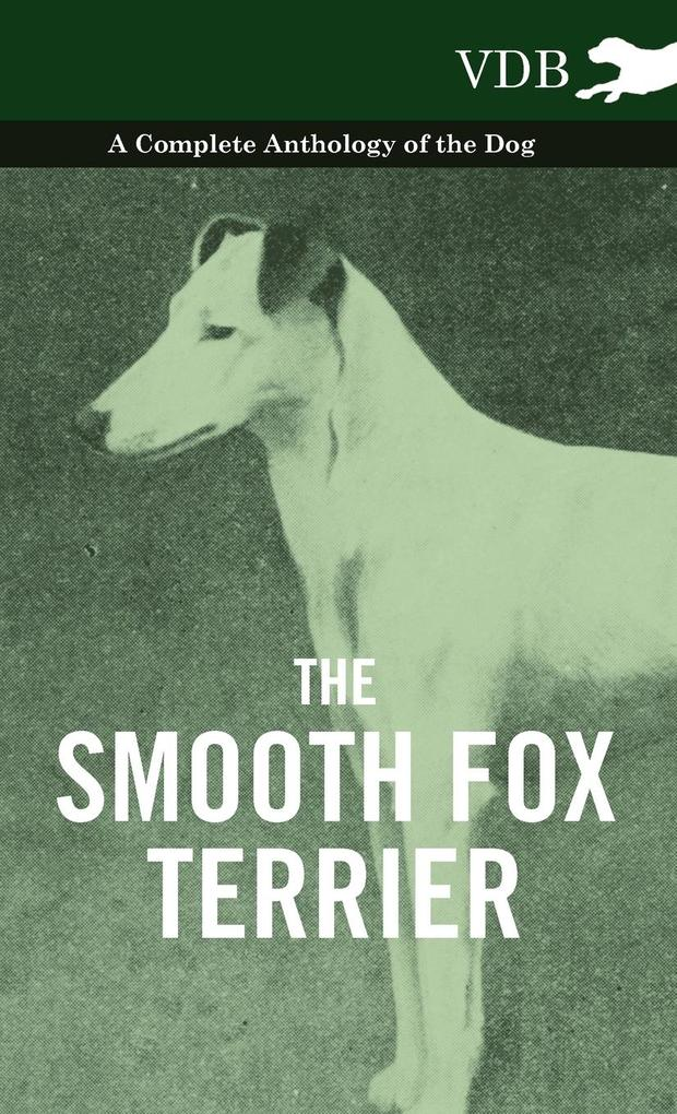 The Smooth Fox Terrier - A Complete Anthology of the Dog als Buch von Various - Vintage Dog Books