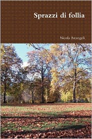 Sprazzi Di Follia - Nicola Arcangeli