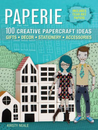 Paperie: 100 Creative Papercraft Ideas - Gifts, Décor, Stationery, Accessories Kirsty Neale Author