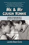 Me & My Cousin Ronnie: How We Attained Maturity Without Killing Each Other