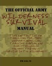 The Official Army Wilderness Survival Manual - U S Army Field Manual 3-05 70