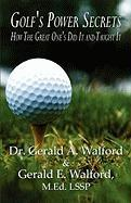Golf's Power Secrets: How the Great One's Did It and Taught It