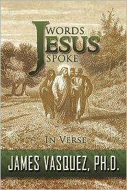 Words Jesus Spoke - In Verse - James Vasquez