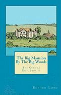 The Big Mansion By The Big Woods: The Gramma Essie Stories