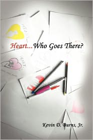 Heart... Who Goes There? - Kevin D. Jr. Burns