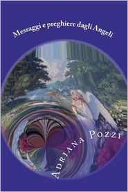 Messaggi E Preghiere Dagli Angeli - Adriana Pozzi