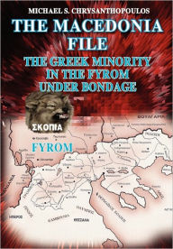 The Macedonia File: The Greek Minority in the FYROM under Bondage - Michael Chrysanthopoulos