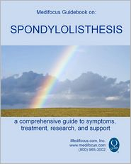 Medifocus Guidebook on: Spondylolisthesis - Inc. Medifocus.com, Inc., Elliot Jacob (Editor)